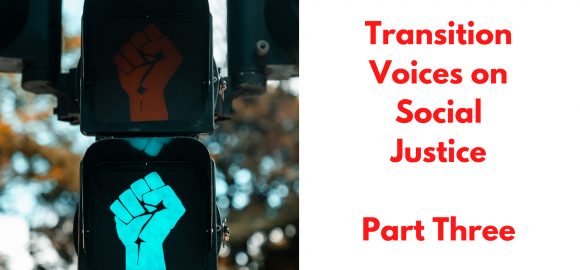 Transition Voices on Social Justice – Part Three